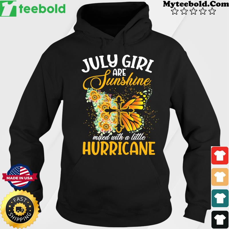 Jesus Butterfly July Girls Are Sunshine Faith Mixed With A Little Hurricane Shirt Hoodie