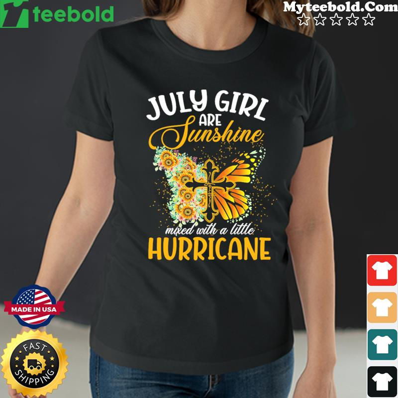 Jesus Butterfly July Girls Are Sunshine Faith Mixed With A Little Hurricane Shirt Ladies tee