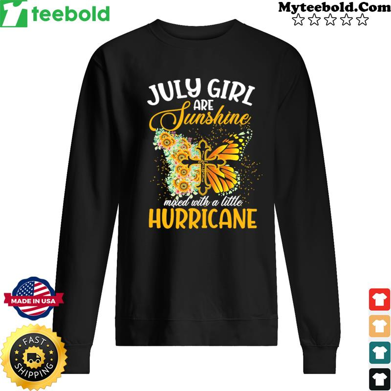 Jesus Butterfly July Girls Are Sunshine Faith Mixed With A Little Hurricane Shirt Sweater