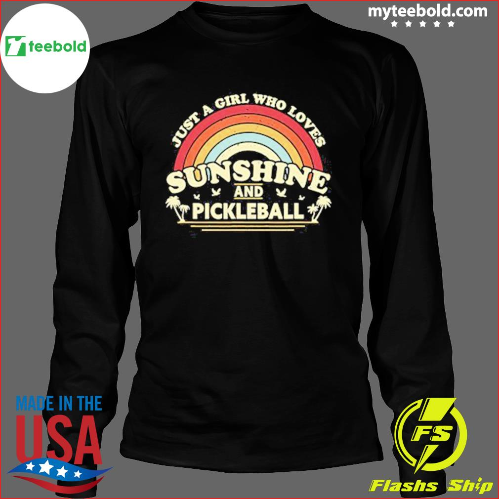 Just A Girl Who Loves Sunshine And Pickleball Vintage Shirt Long Sleeve