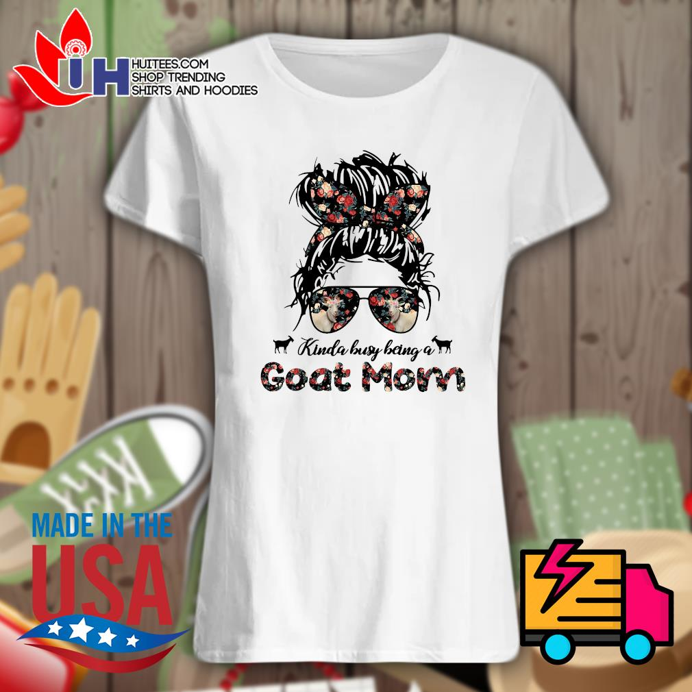 Kinda Busy being a Goat Mom s Ladies t-shirt