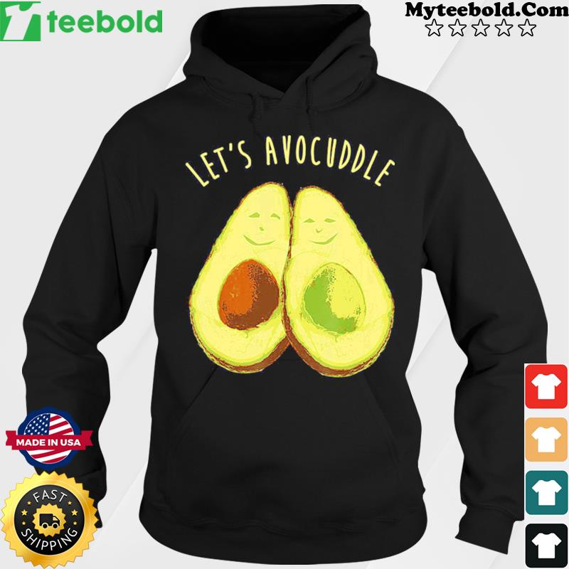 Let's Avocuddle Avocado Shirt Hoodie