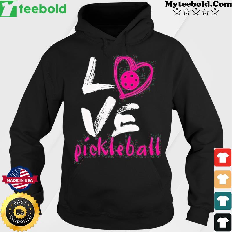 Love Pickleball Shirt Hoodie