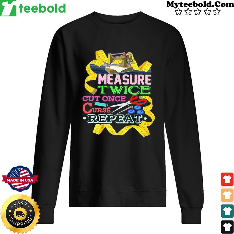 Measure Twice Cut Once Curse Repeat Shirt Sweater