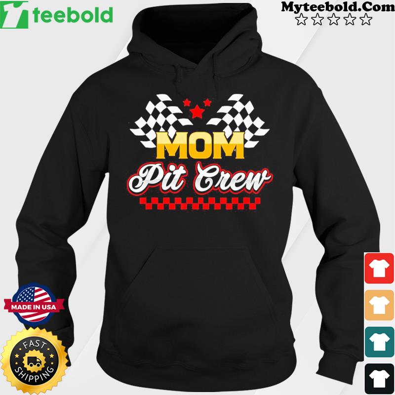 Mom Pit Crew for Racing Party T-Shirt Hoodie