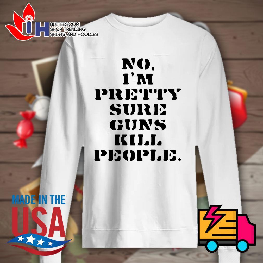 No I'm pretty sure guns kill people s Sweater