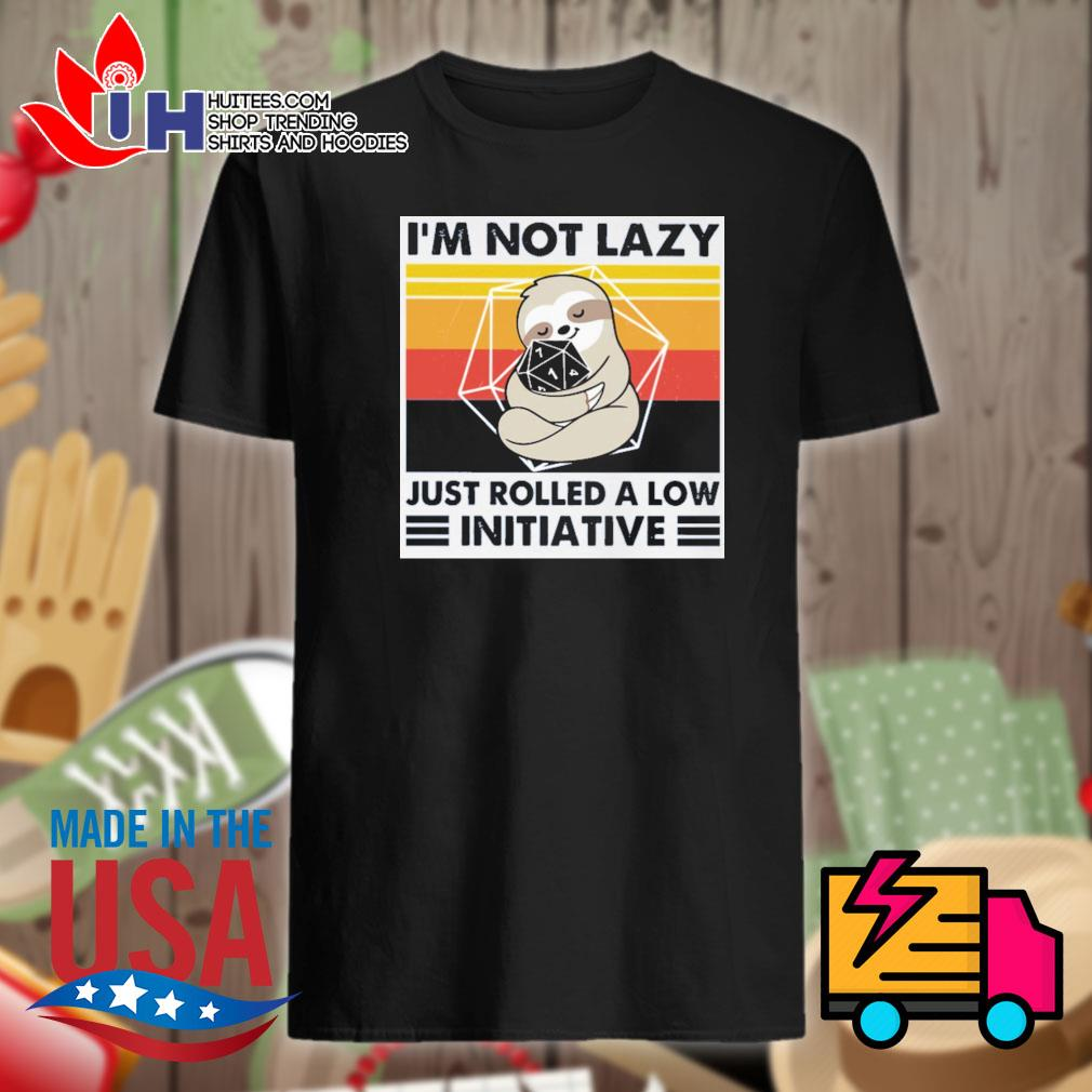 Sloth I'm not lazy just rolled a low initiative Vintage shirt
