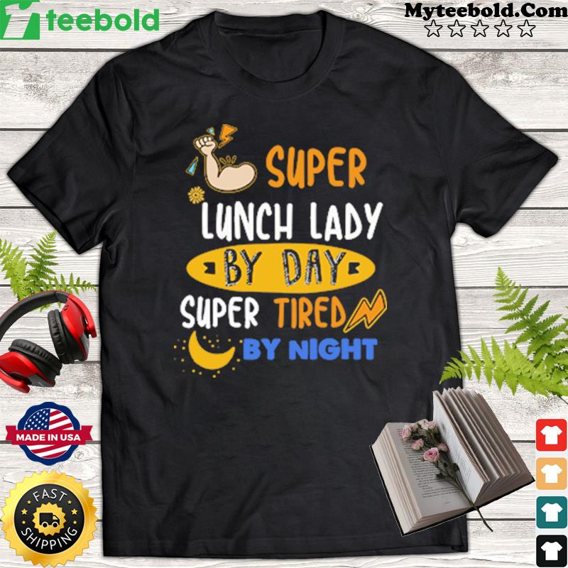 Super Lunch Lady By Day Super Tired By Night Shirt