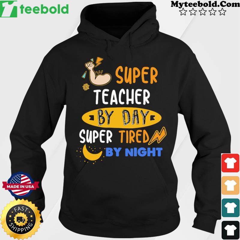 Super Teacher By Day Super Tired By Night Shirt Hoodie