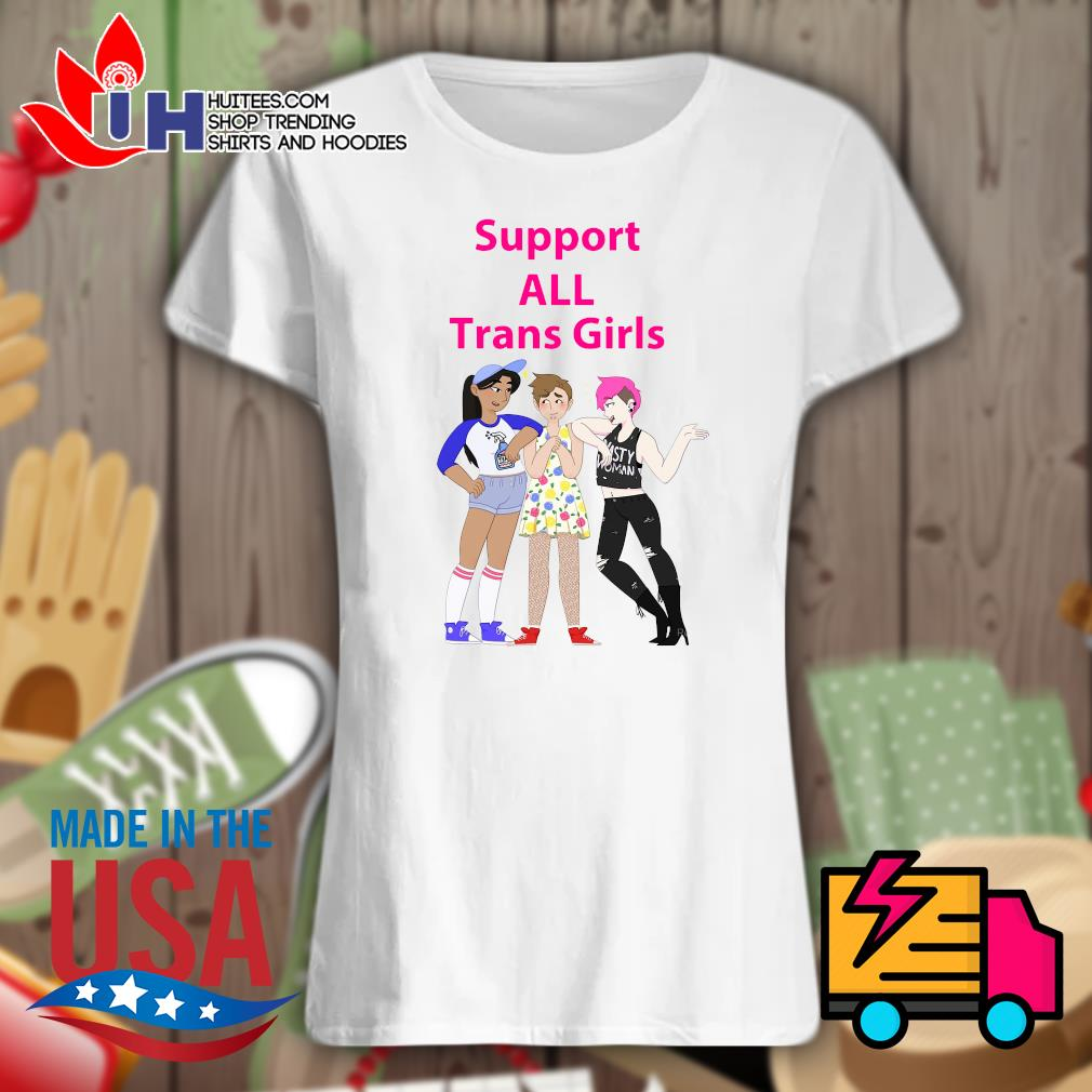 Support all trans girls s Ladies t-shirt