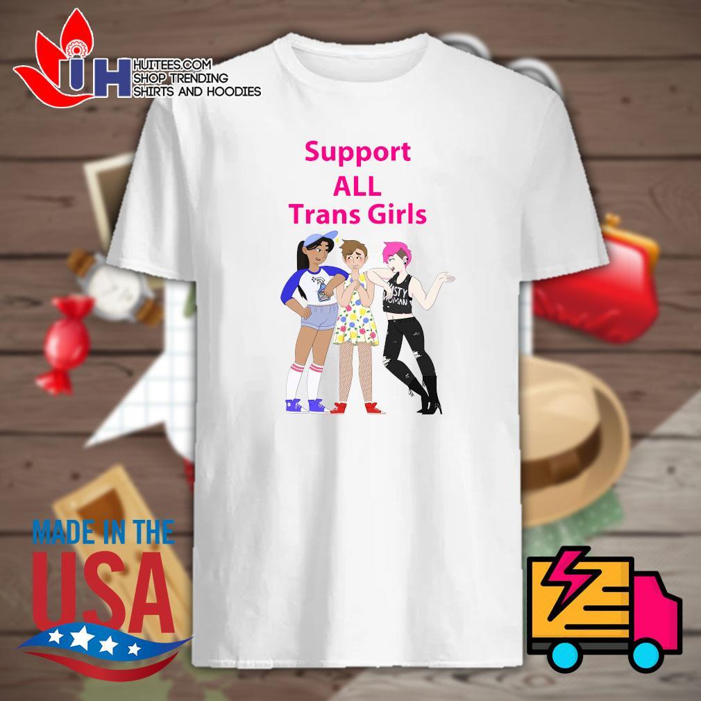 Support all trans girls shirt