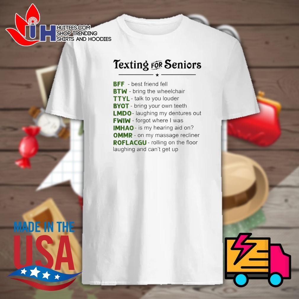 Texting for Seniors BFF BTW TTYL BYOT LMDO FWIW IMHAO OMMR ROFLACGU shirt