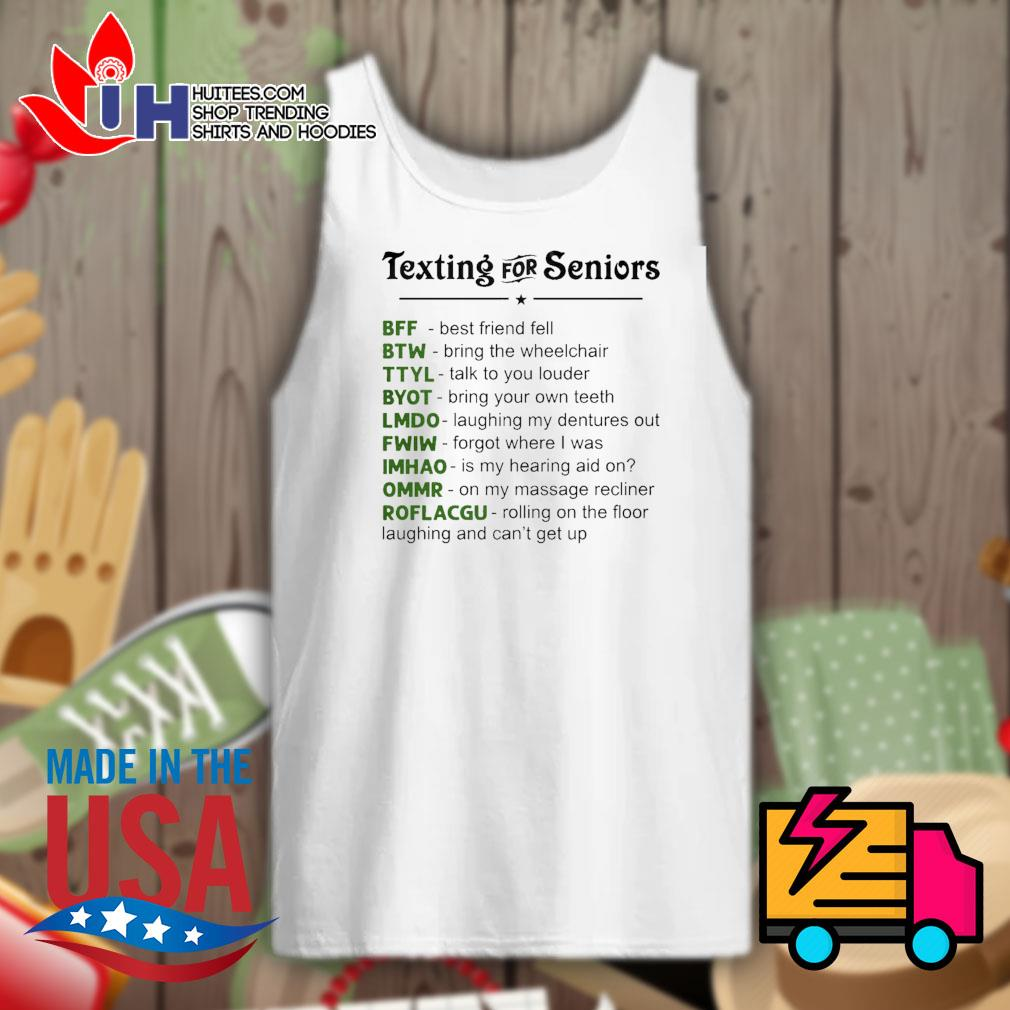 Texting for Seniors BFF BTW TTYL BYOT LMDO FWIW IMHAO OMMR ROFLACGU s Tank-top