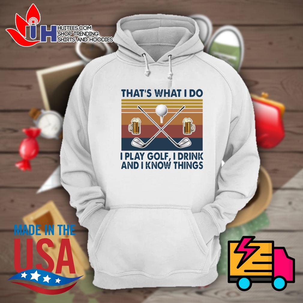 That's what I do I play Golf I drink and I know things Vintage s Hoodie