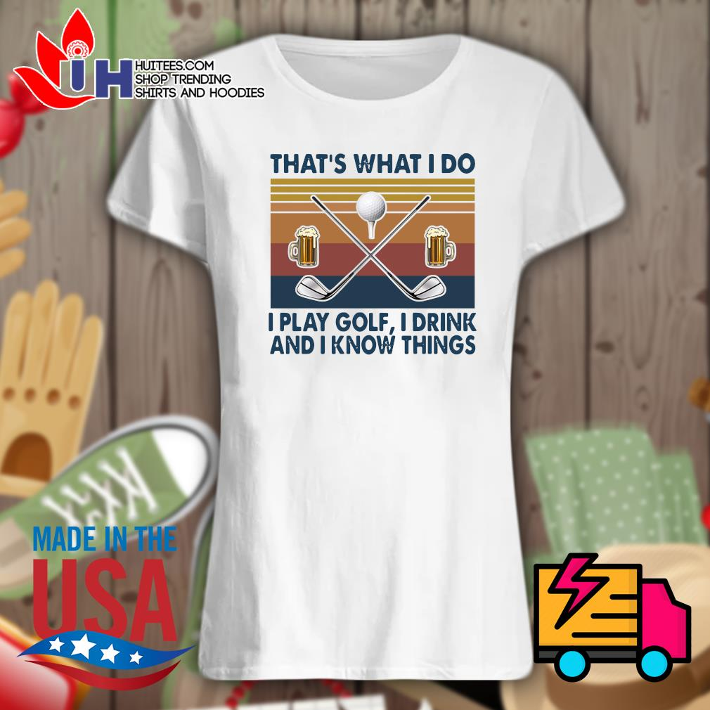 That's what I do I play Golf I drink and I know things Vintage s Ladies t-shirt