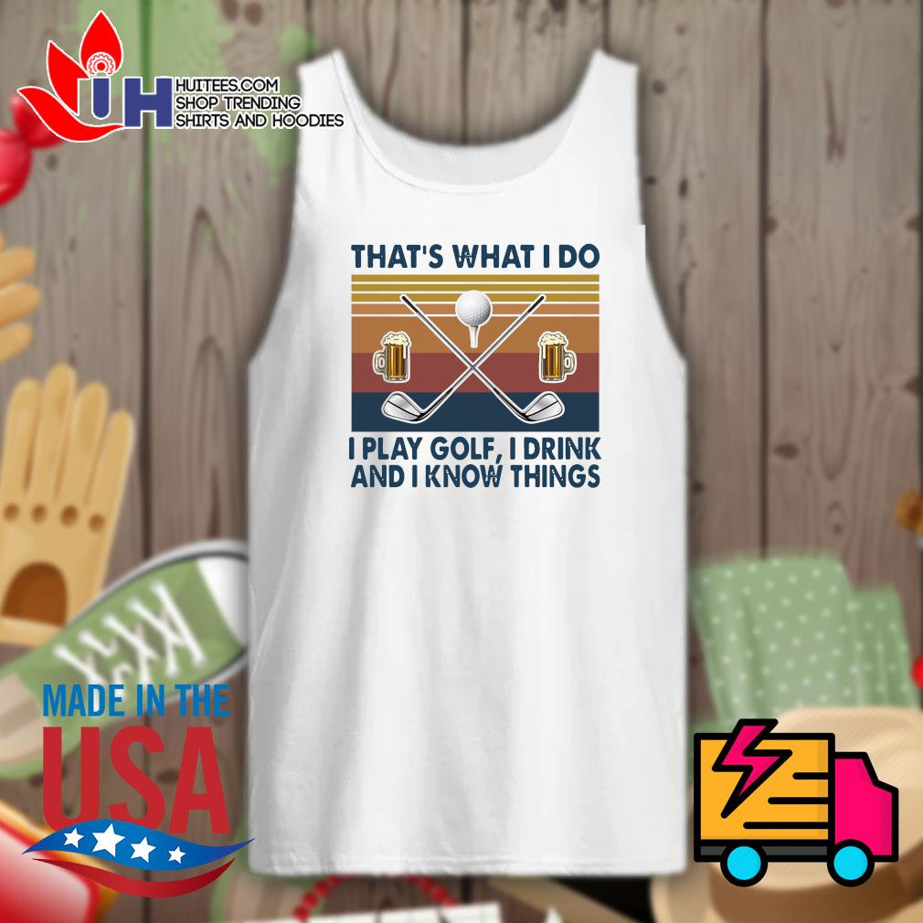 That's what I do I play Golf I drink and I know things Vintage s Tank-top