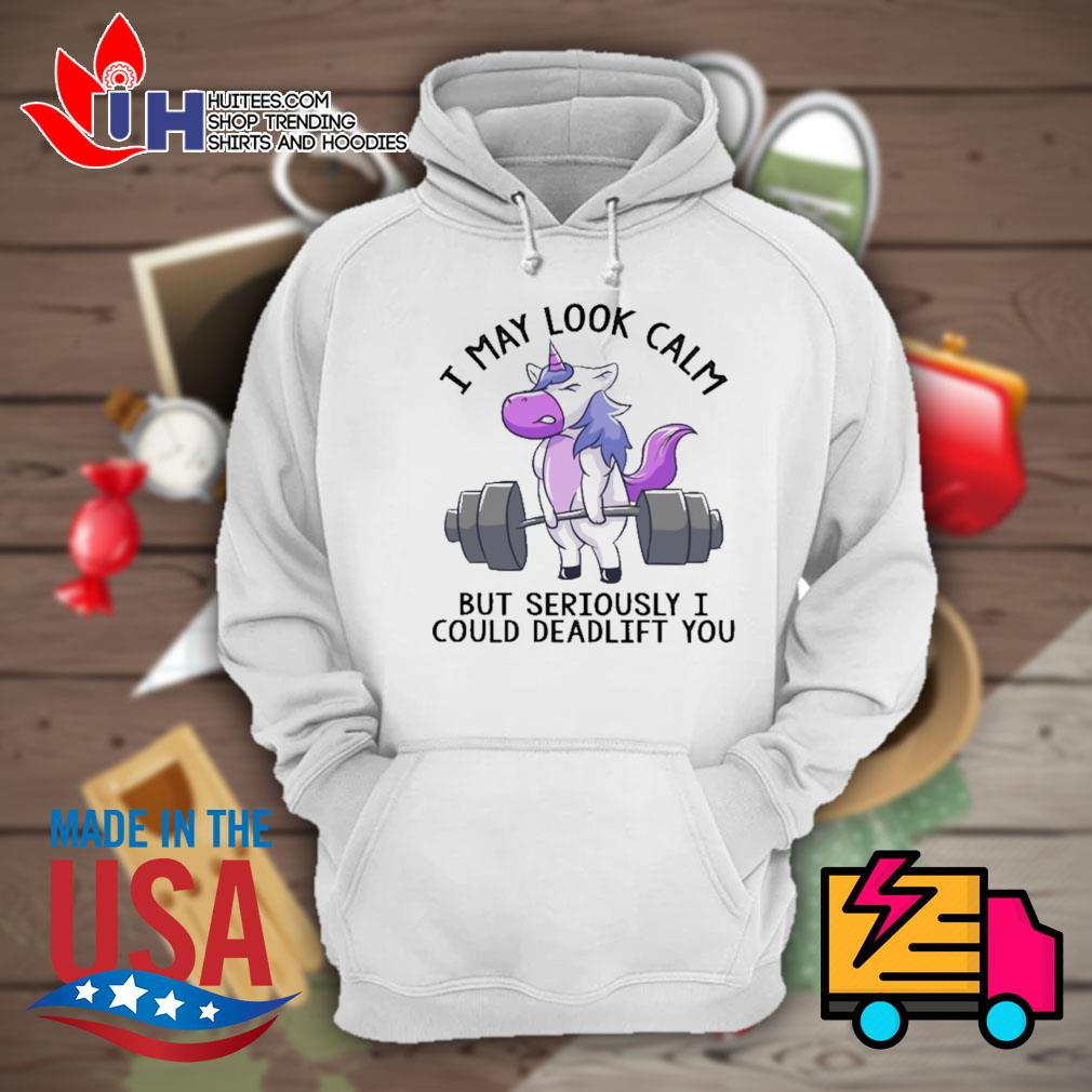 Unicorn Weight Lifting I may look calm but seriously I could deadlift you s Hoodie