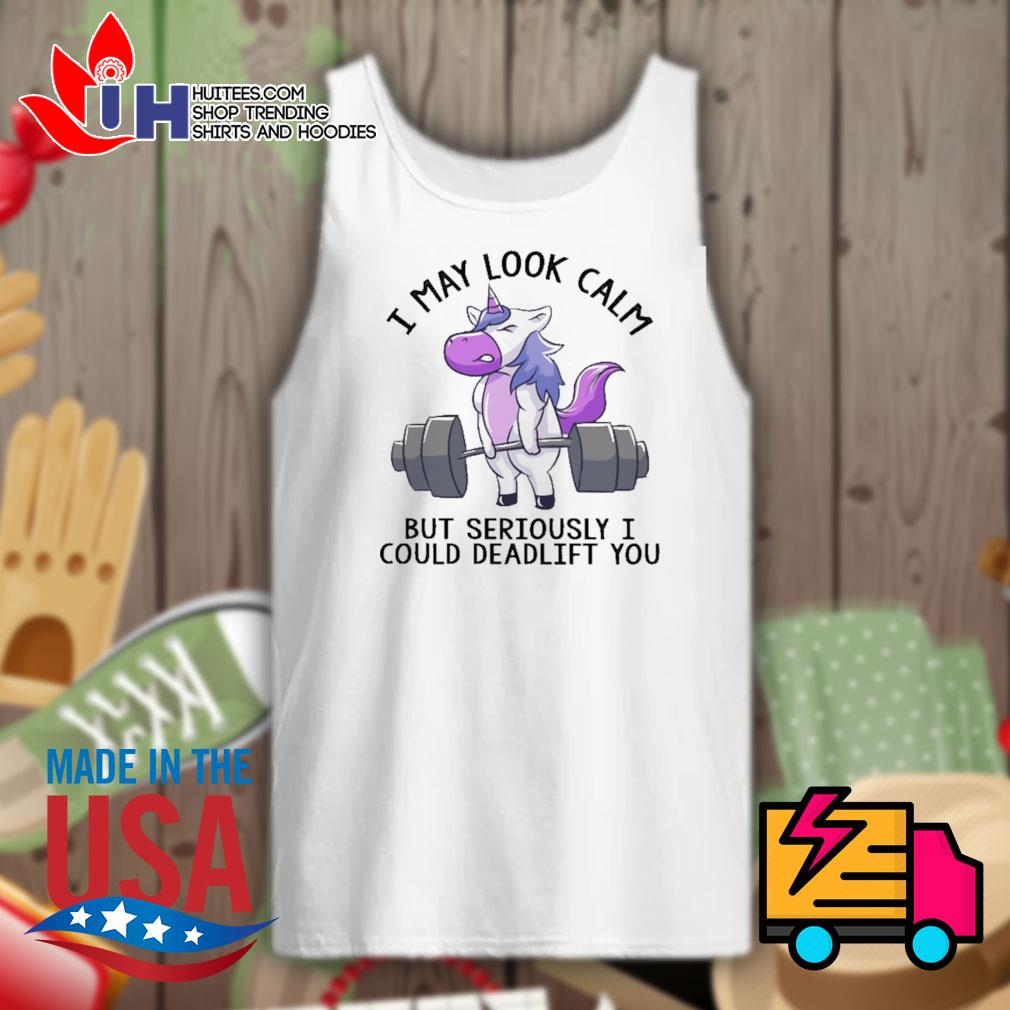 Unicorn Weight Lifting I may look calm but seriously I could deadlift you s Tank-top