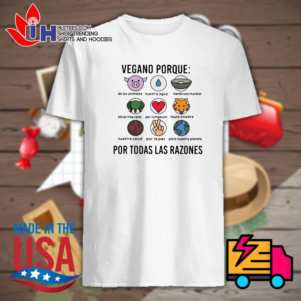 Vegano Porque Por Todas Las Razones shirt