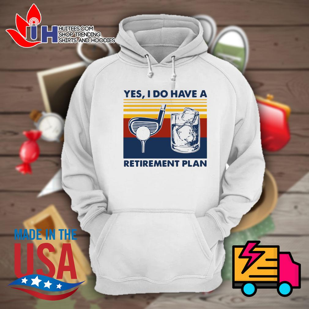 Yes I do have a Retirement plan Vintage s Hoodie