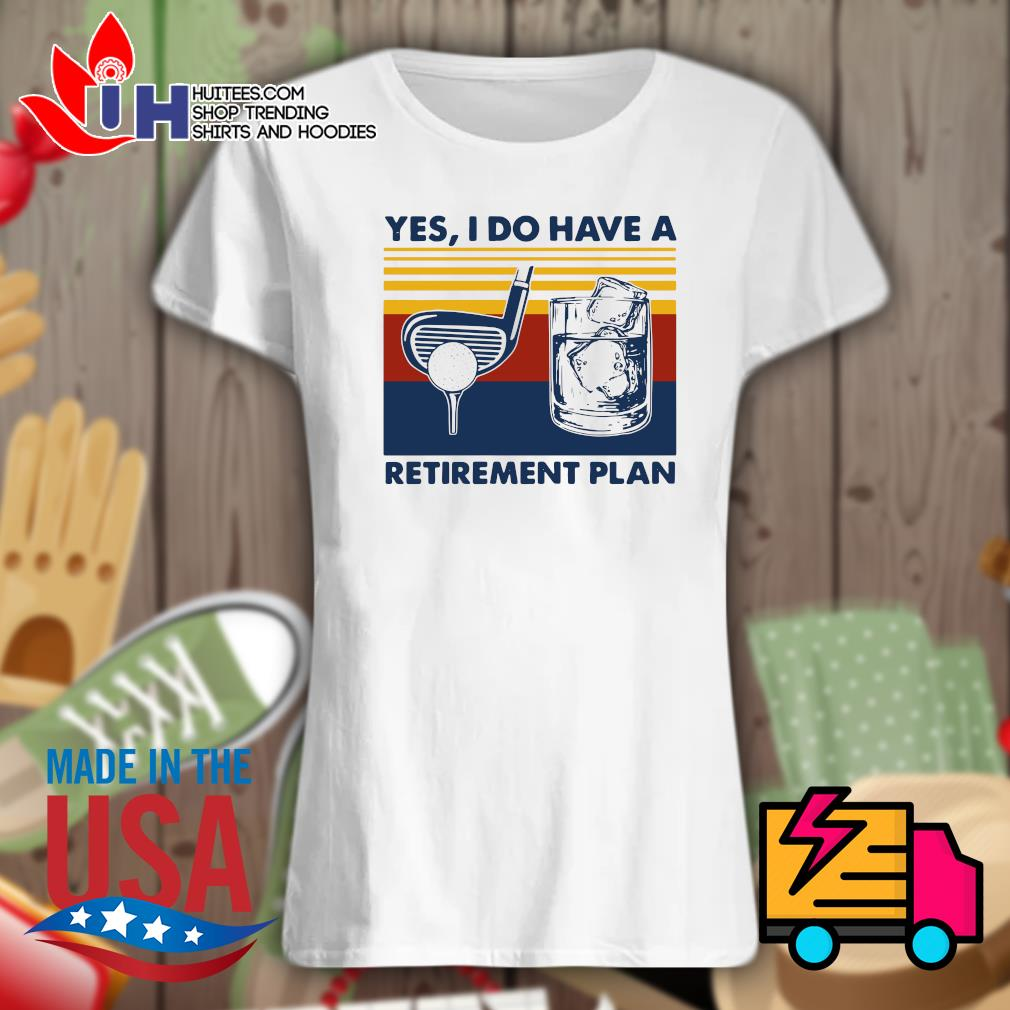 Yes I do have a Retirement plan Vintage s Ladies t-shirt