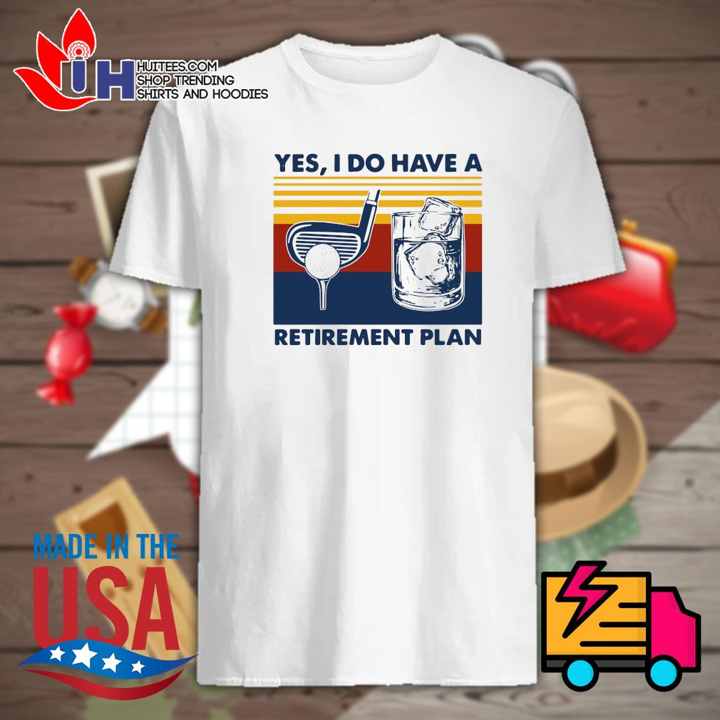 Yes I do have a Retirement plan Vintage shirt