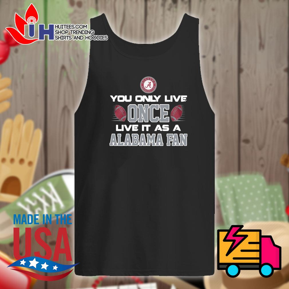 You only live once live it as a Alabama fan s Tank-top