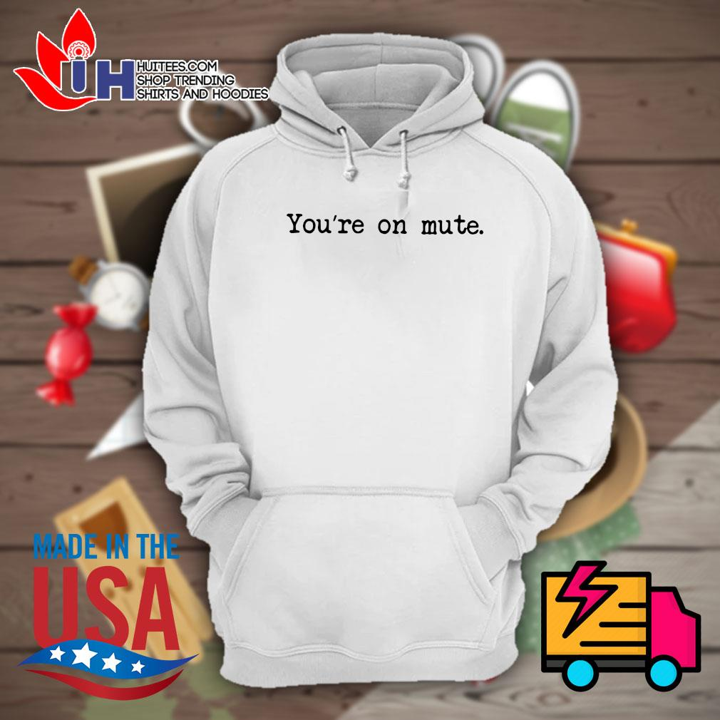 You're on mute s Hoodie