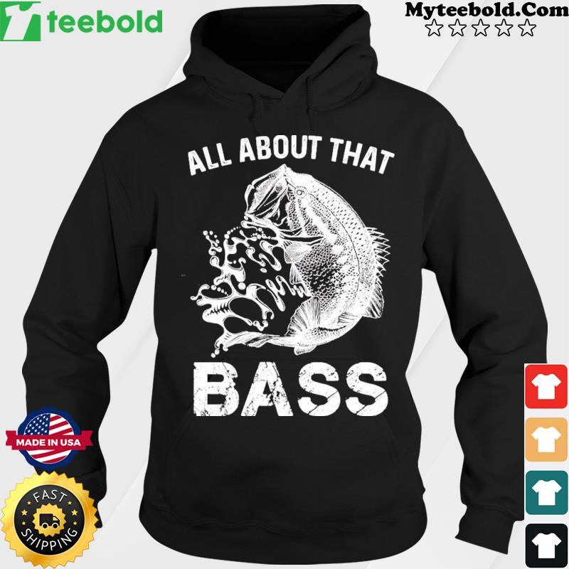 All About That Bass Fish Shirt Hoodie