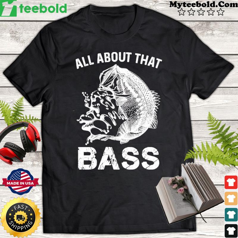 All About That Bass Fish Shirt