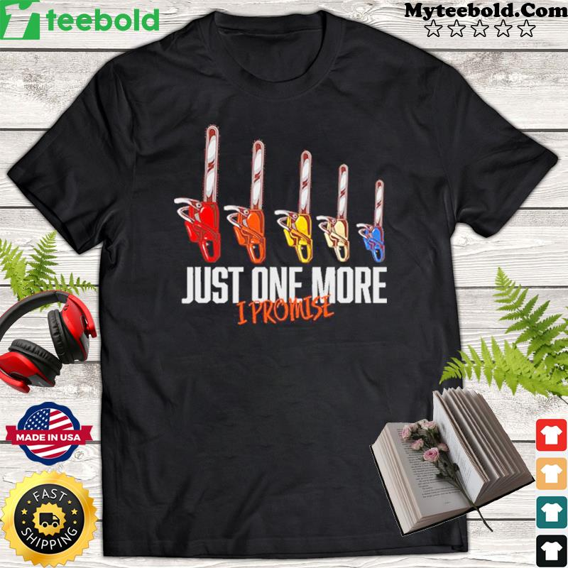 Arborist Just One More I Promise Shirt
