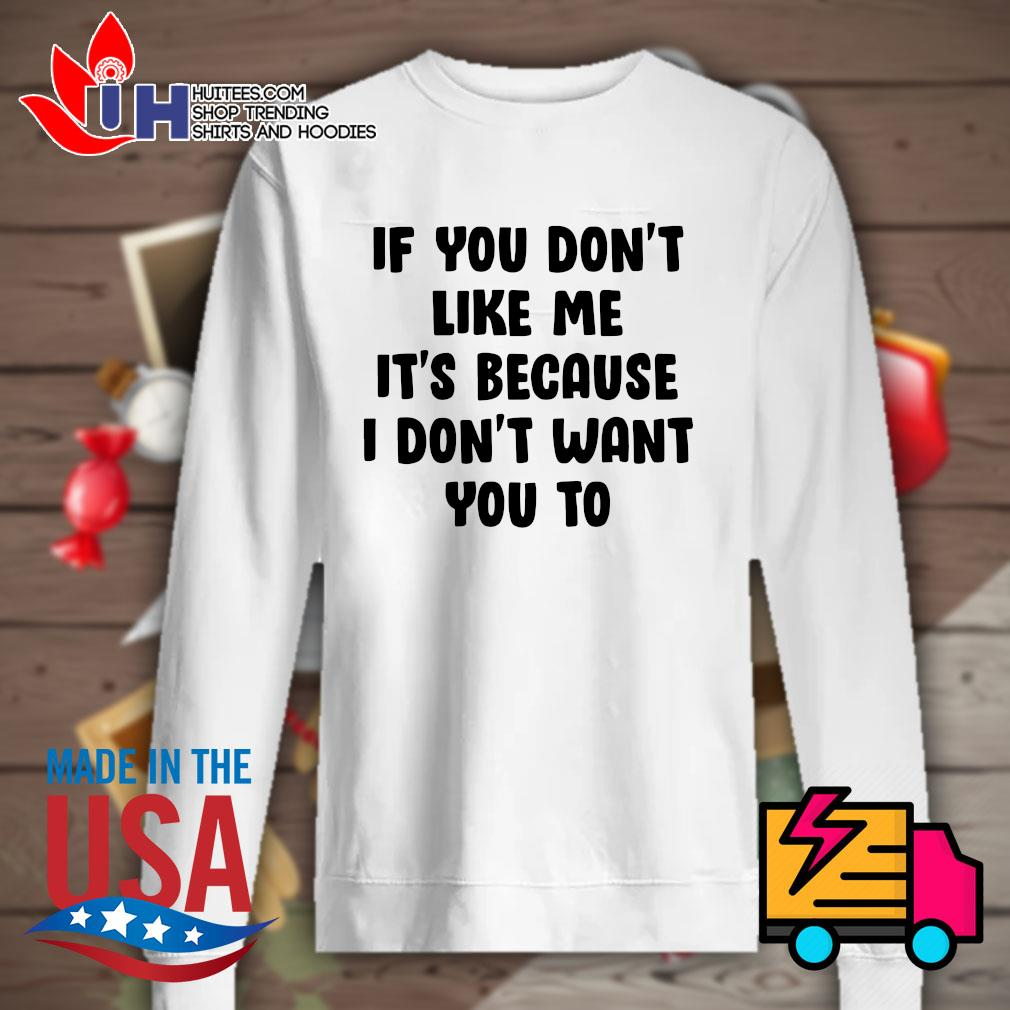 If you don't like me It's because I don't want you to s Sweater