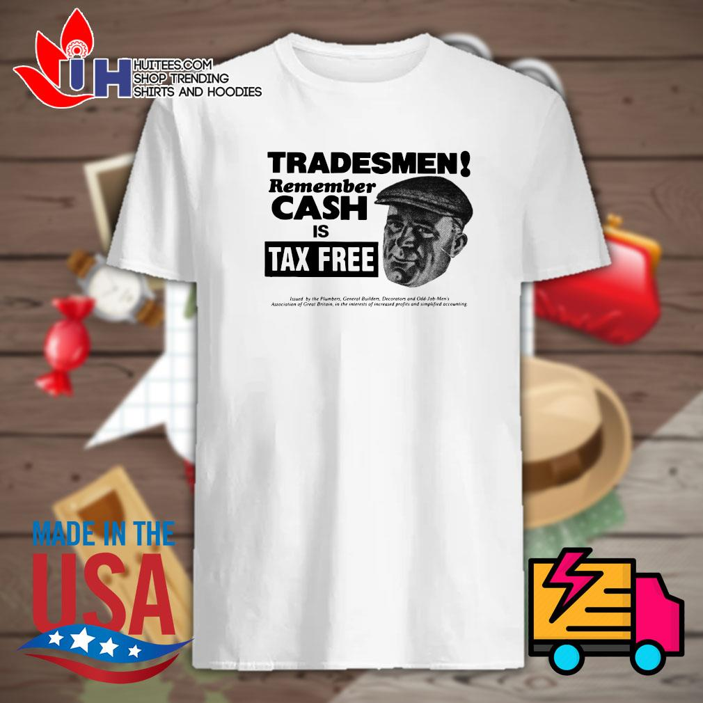 Tradesmen remember cash is tax free shirt