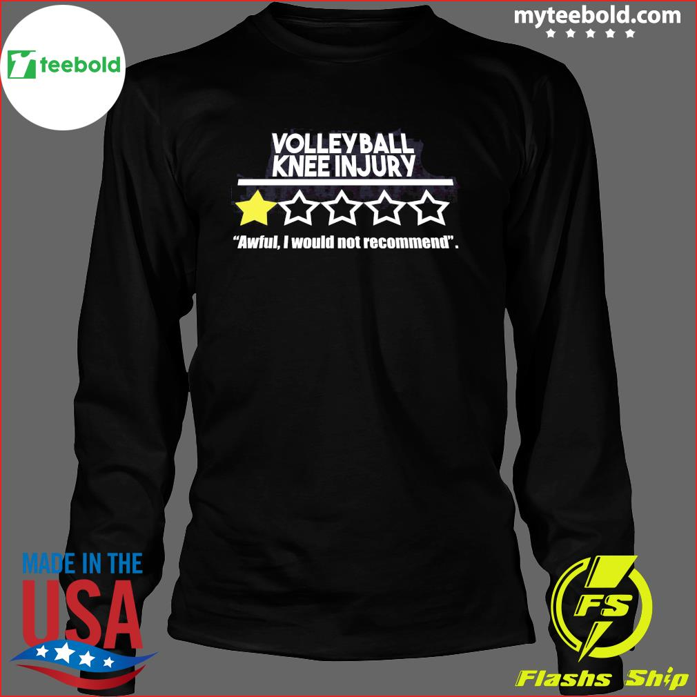 Volleyball Knee Injury One Star Awful I Would Not Recommend Shirt Long Sleeve