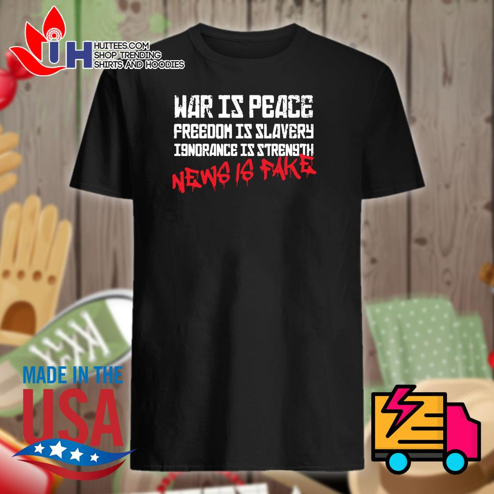War is peace freedom is slavery ignorance is strength news is fake shirt