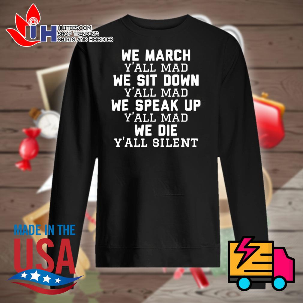 We March y'all mad we sit down y'all mad we speak up y'all mad we die y'all silent s Sweater