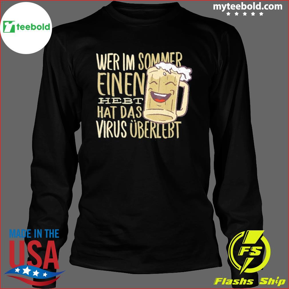 Wer Im Sommer Einen Hebt Hat Das Virus Uberlebt Shirt Long Sleeve
