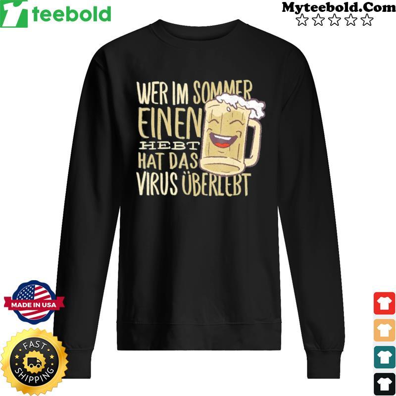 Wer Im Sommer Einen Hebt Hat Das Virus Uberlebt Shirt Sweater