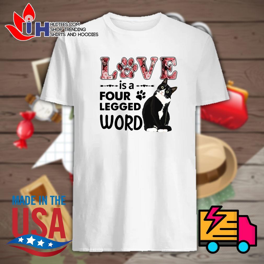 Cat love is a four legged word shirt