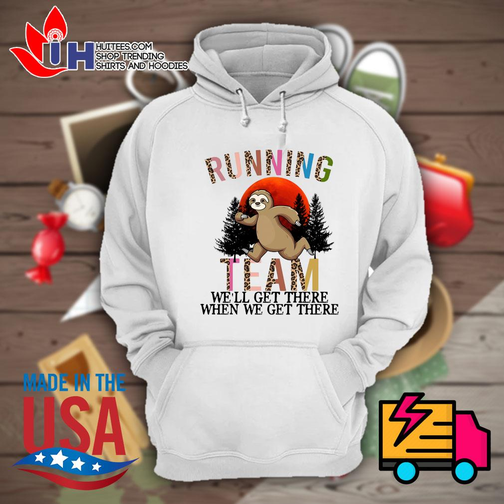 Sloth running team we'll get there when we get there s Hoodie