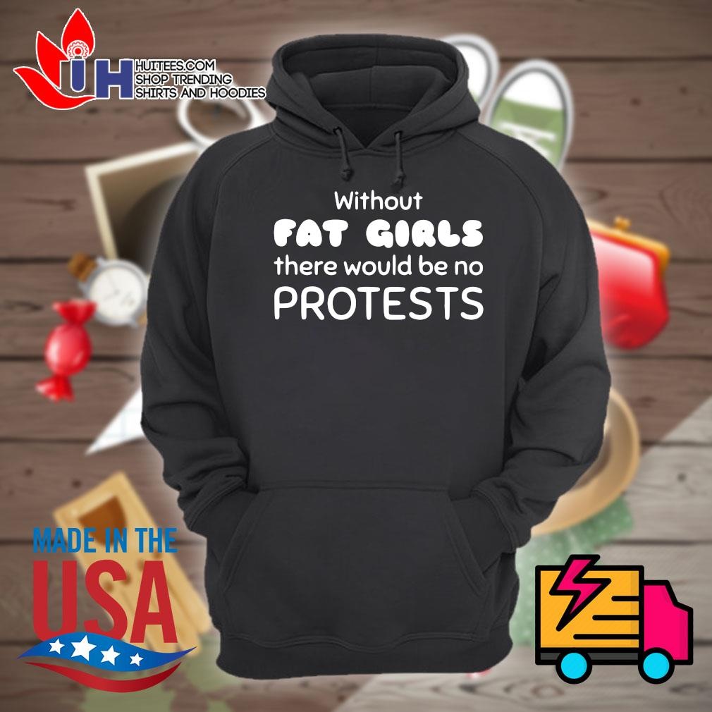 Without Fat Girls there would be no protests s Hoodie