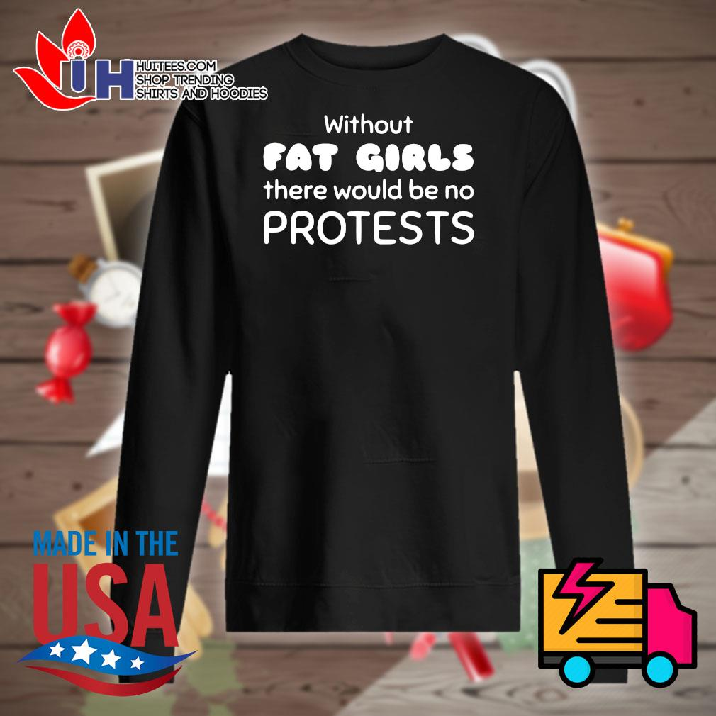 Without Fat Girls there would be no protests s Sweater