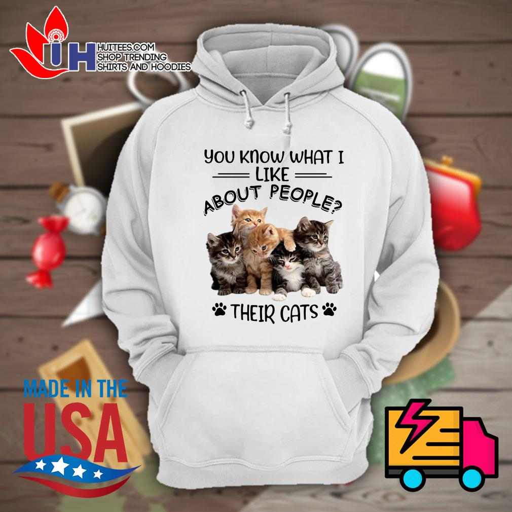 You know what I like about people their Cats s Hoodie