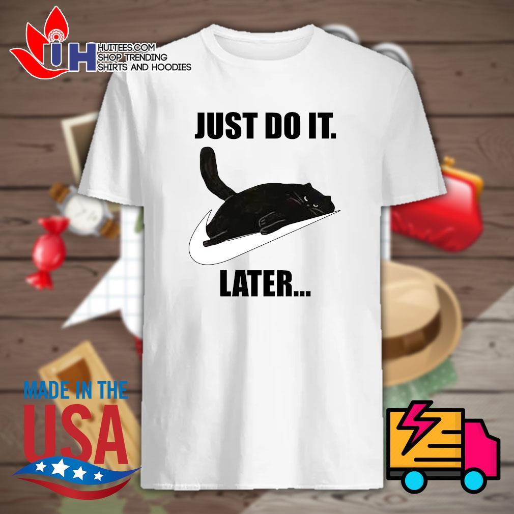 Black cat sleep just do it later shirt
