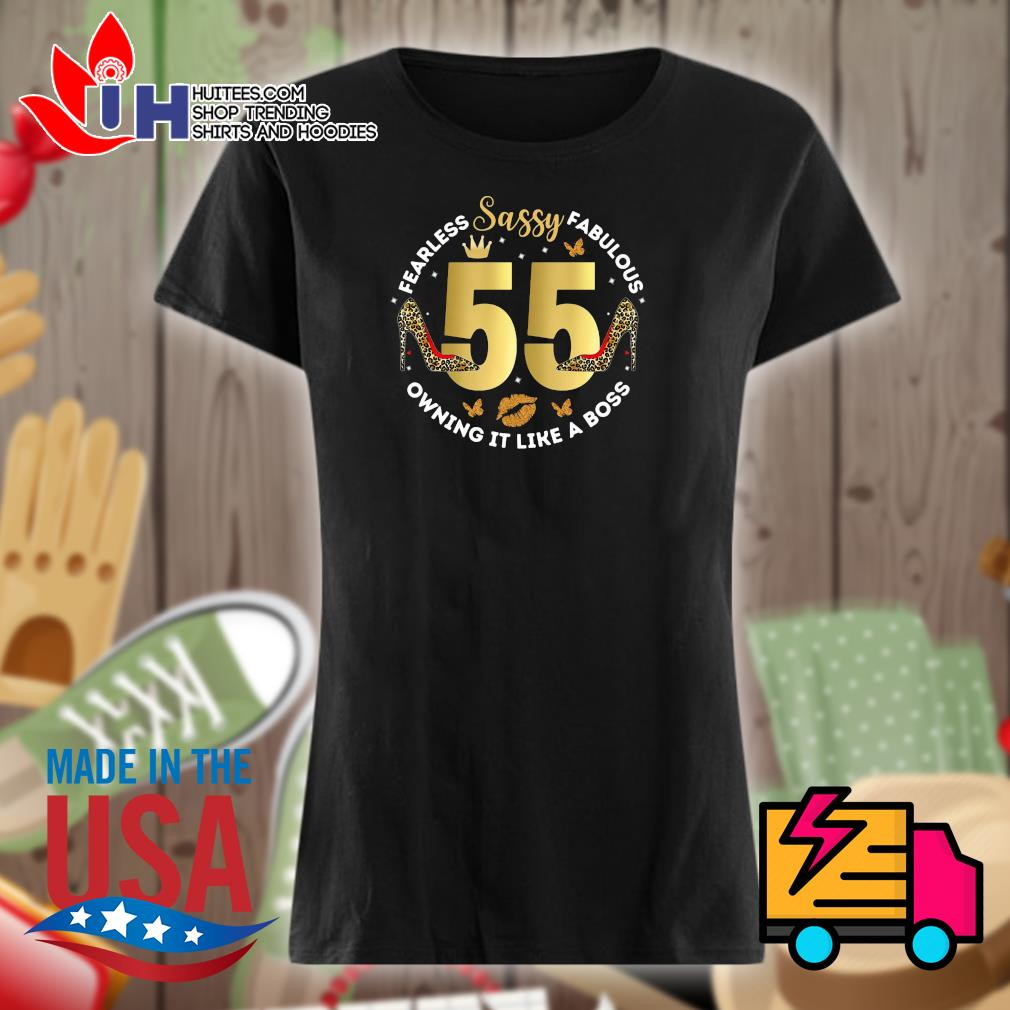 Sassy 55 Fearless Fabulous owning it like a boss s Ladies t-shirt