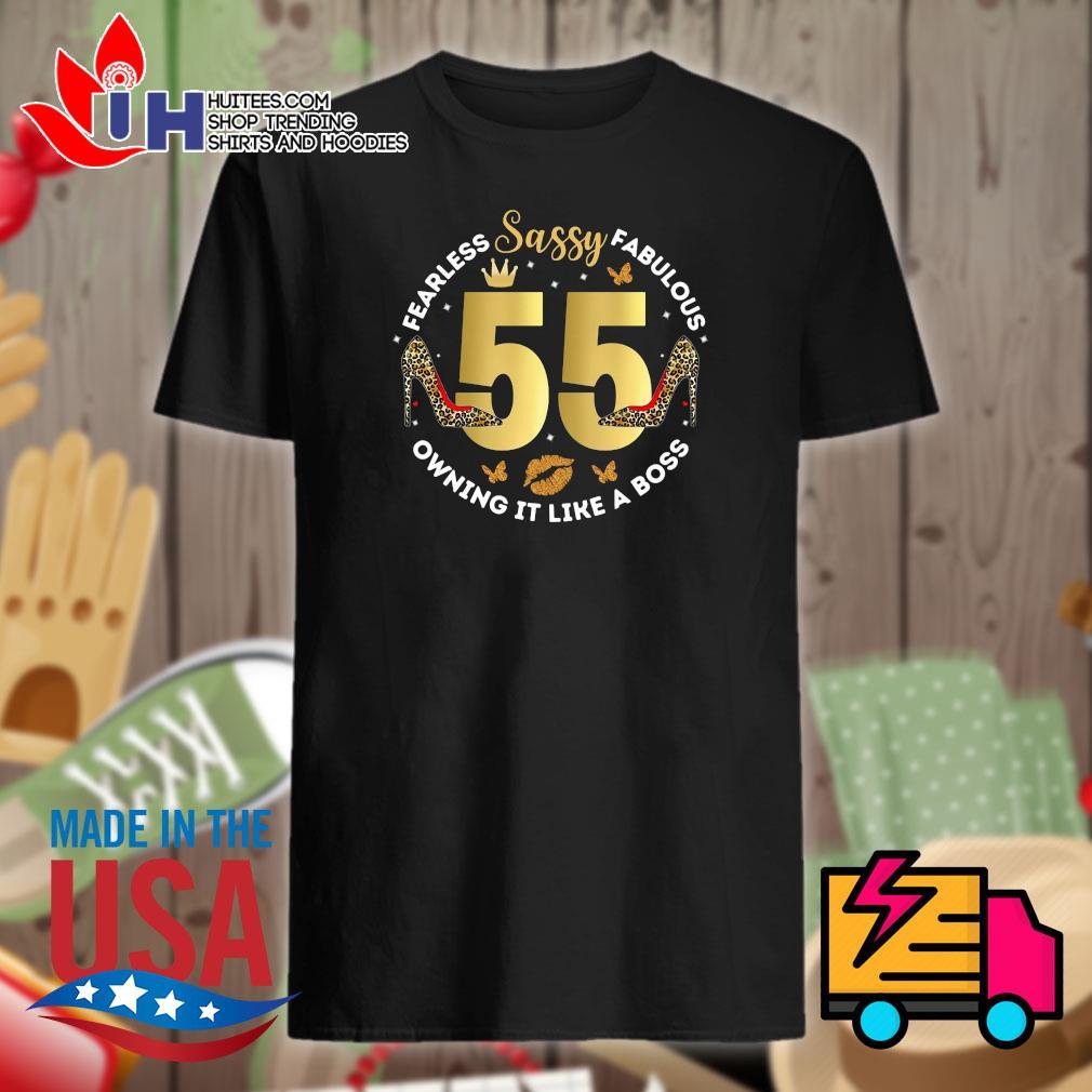 Sassy 55 Fearless Fabulous owning it like a boss shirt