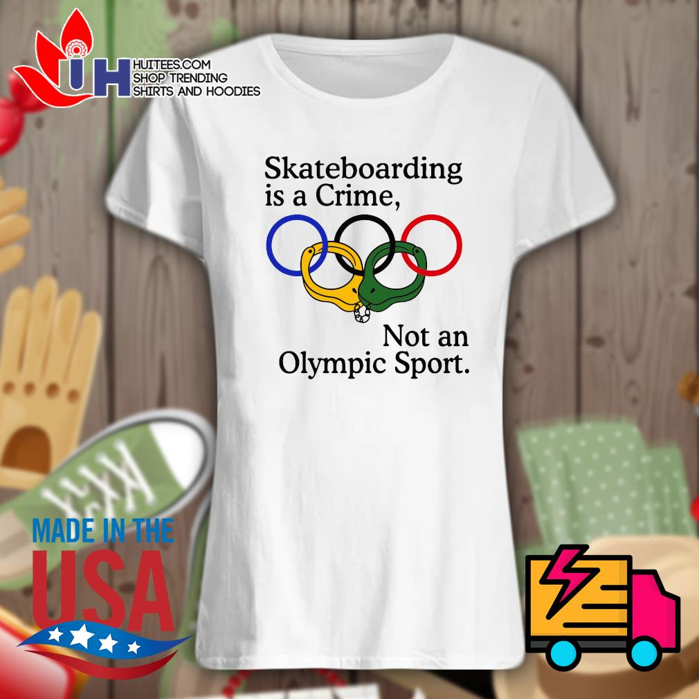 Skateboarding is a crime not an Olympic sport s Ladies t-shirt
