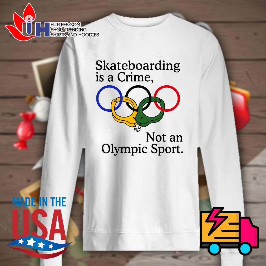 Skateboarding is a crime not an Olympic sport s Sweater