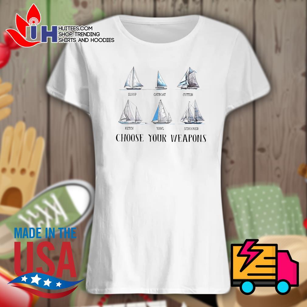Sloop Catboat Cutter Ketch Yawl Schooner choose your weapons s Ladies t-shirt