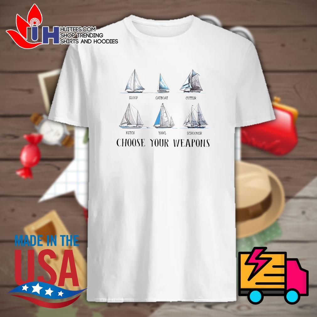 Sloop Catboat Cutter Ketch Yawl Schooner choose your weapons shirt